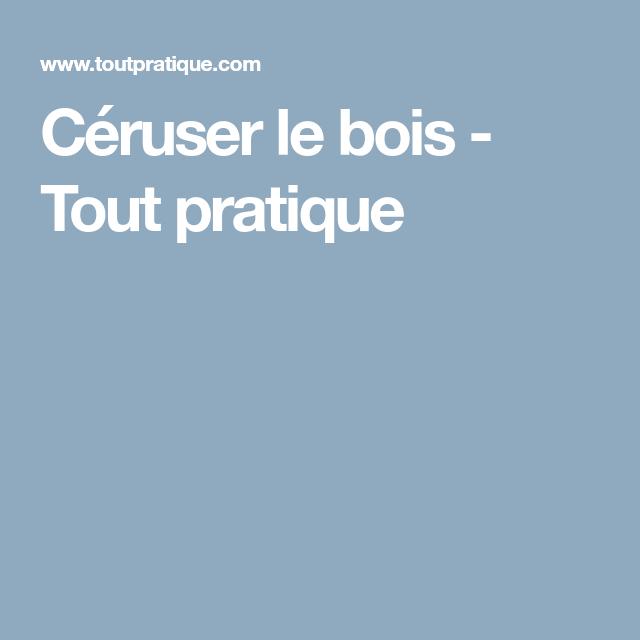 Céruser Le Bois - Tout Pratique (Avec Images) | Bois dedans Comment Céruser Un Meuble