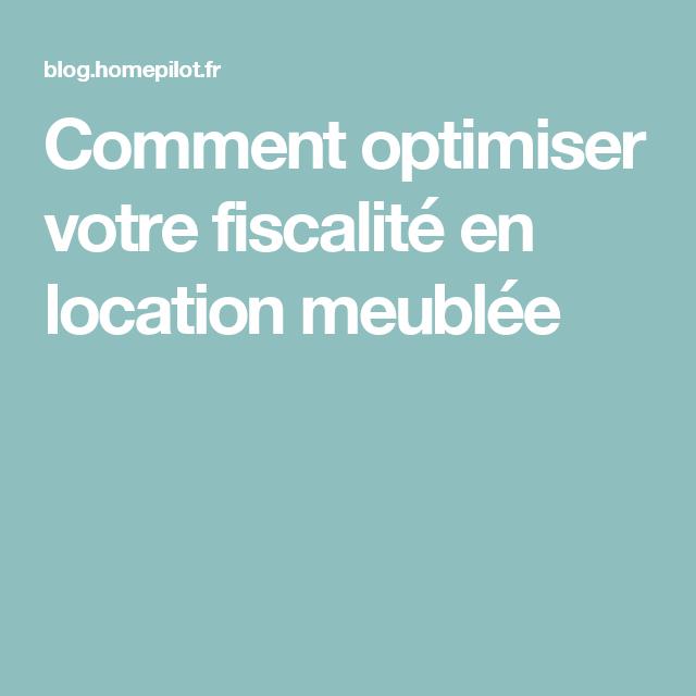 Comment Optimiser Votre Fiscalité En Location Meublée à Fiscalité Location Meublée