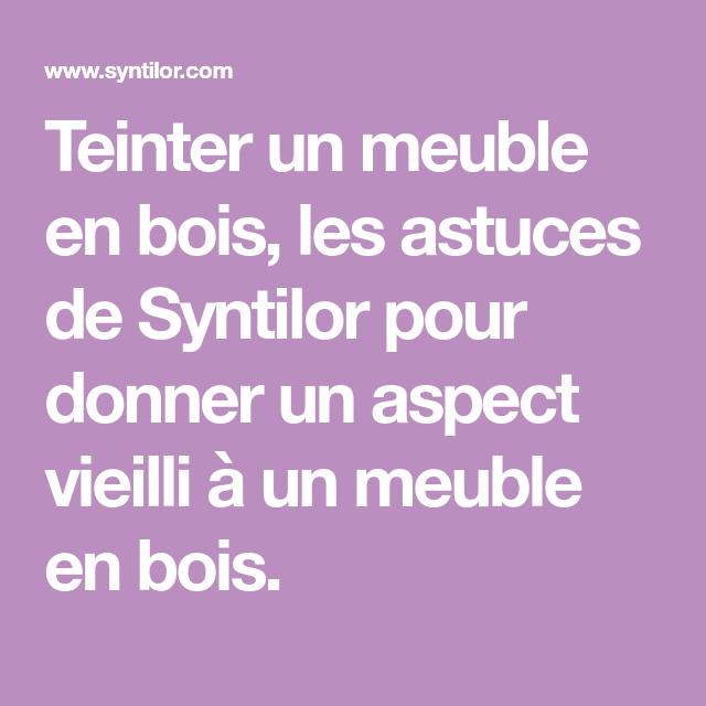 Teinter Un Meuble En Bois, Les Astuces De Syntilor Pour serapportantà Comment Céruser Un Meuble