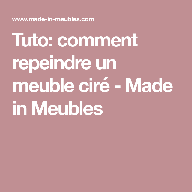 Tuto: Comment Repeindre Un Meuble Ciré - Made In Meubles pour Patiner Un Meuble À La Cire D'Abeille