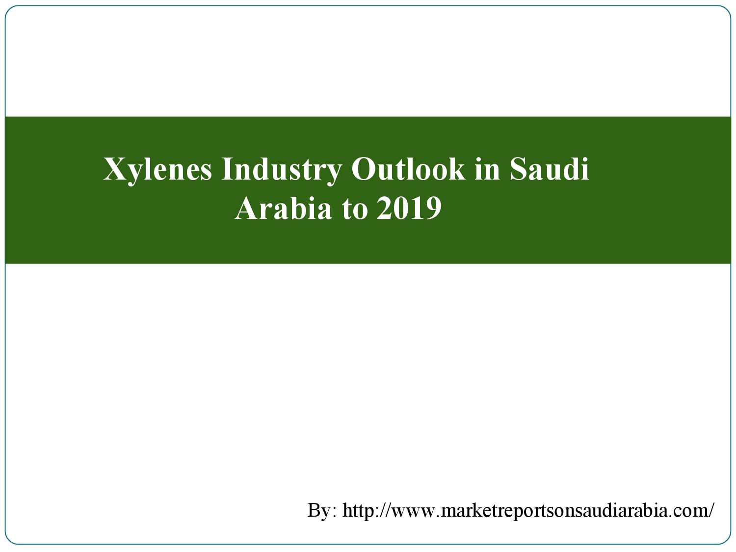 Xylenes Industry Outlook In Saudi Arabia To 2019 By à Xylens